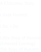 A Christmas Story - I Hate Hamlet - I Do, I Do - Little Shop of Horrors (Emerald Evening) The Boys of Autumn